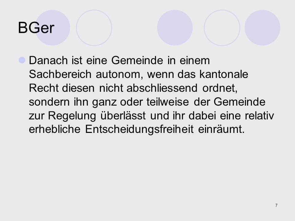 7 BGer Danach ist eine Gemeinde in einem Sachbereich autonom, wenn das kantonale Recht diesen nicht abschliessend ordnet, sondern ihn ganz oder teilwe