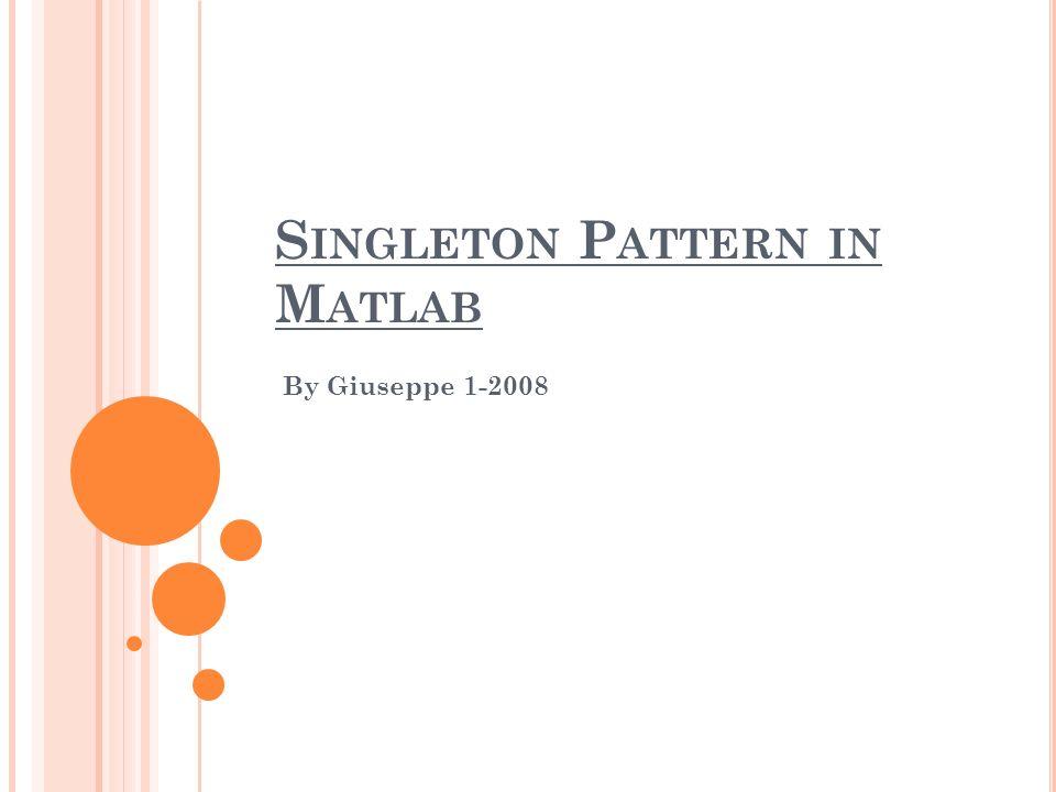 S INGLETON P ATTERN IN M ATLAB By Giuseppe 1-2008
