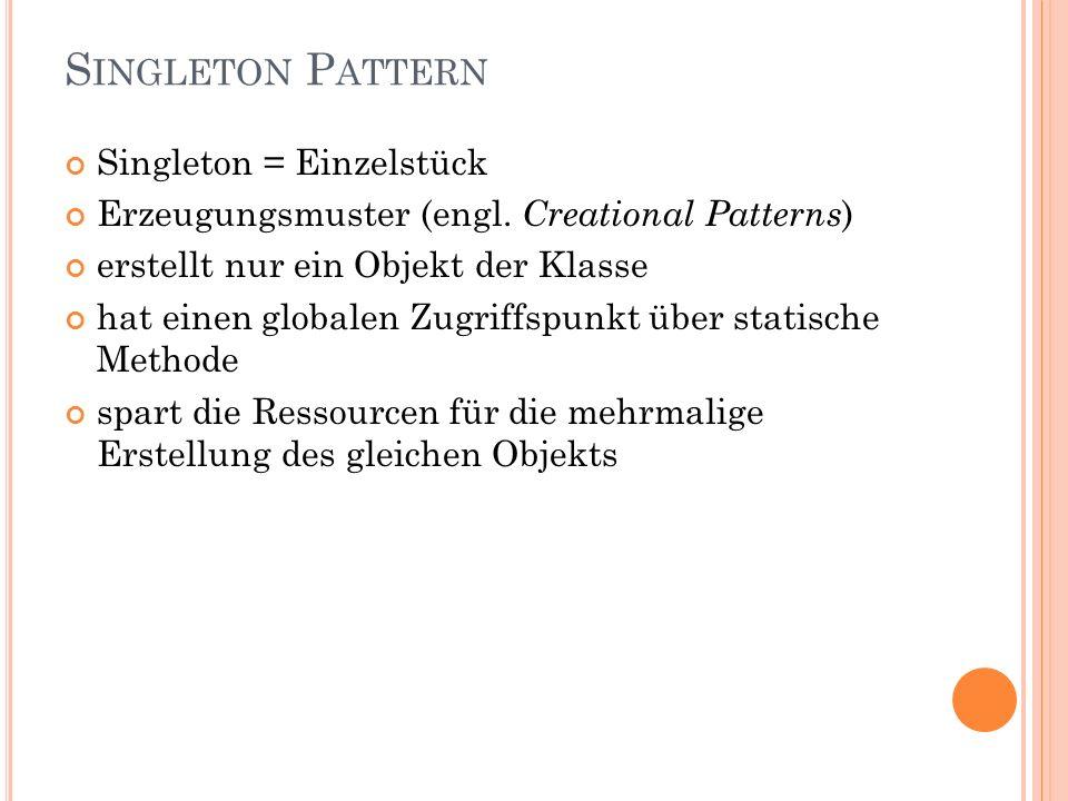 S INGLETON P ATTERN Singleton = Einzelstück Erzeugungsmuster (engl.
