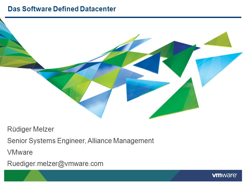 Das Software Defined Datacenter Rüdiger Melzer Senior Systems Engineer, Alliance Management VMware Ruediger.melzer@vmware.com