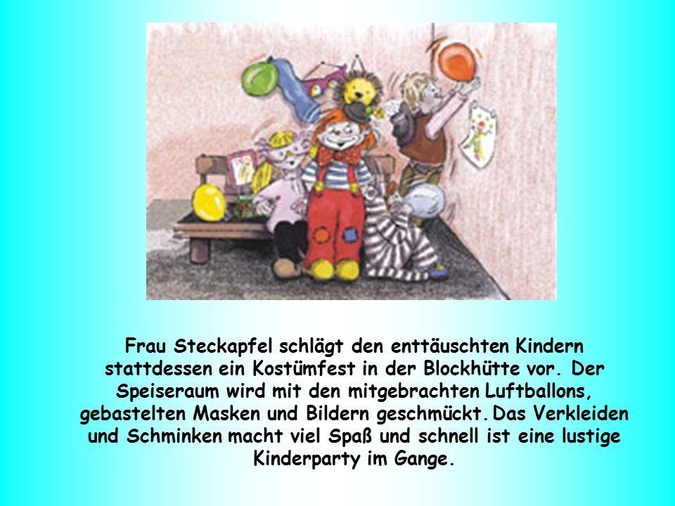 Frau Steckapfel schlägt den enttäuschten Kindern stattdessen ein Kostümfest in der Blockhütte vor. Der Speiseraum wird mit den mitgebrachten Luftballo