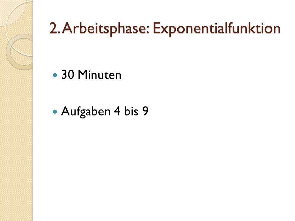 2. Arbeitsphase: Exponentialfunktion 30 Minuten Aufgaben 4 bis 9