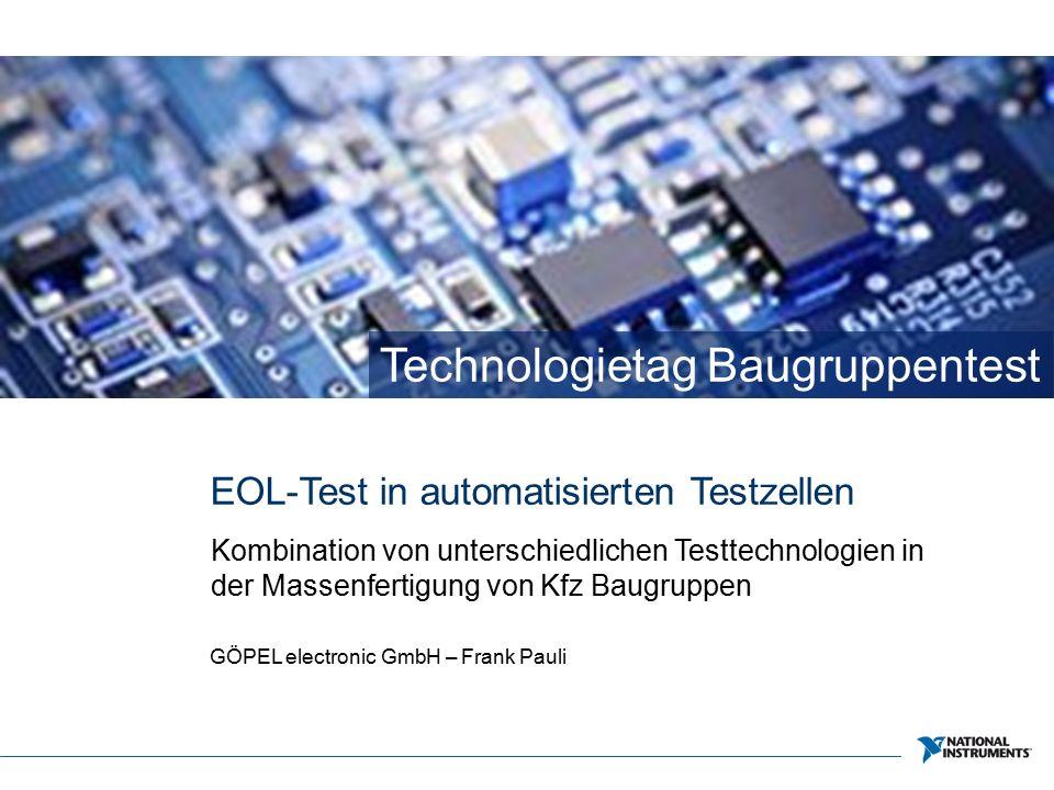 Technologietag Baugruppentest EOL-Test in automatisierten Testzellen Kombination von unterschiedlichen Testtechnologien in der Massenfertigung von Kfz