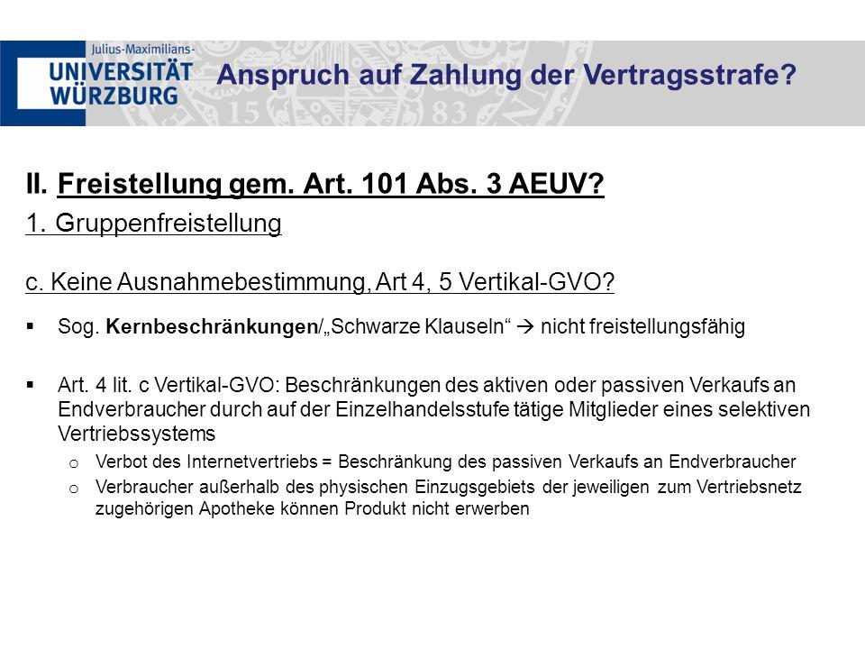 """II. Freistellung gem. Art. 101 Abs. 3 AEUV? 1. Gruppenfreistellung c. Keine Ausnahmebestimmung, Art 4, 5 Vertikal-GVO?  Sog. Kernbeschränkungen/""""Schw"""