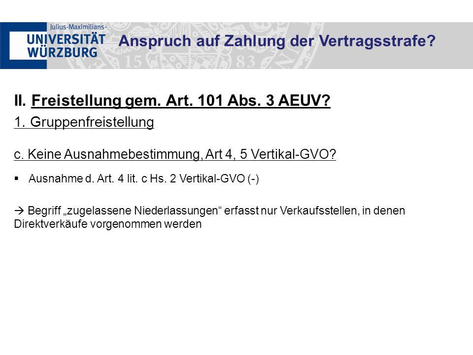 II. Freistellung gem. Art. 101 Abs. 3 AEUV? 1. Gruppenfreistellung c. Keine Ausnahmebestimmung, Art 4, 5 Vertikal-GVO?  Ausnahme d. Art. 4 lit. c Hs.