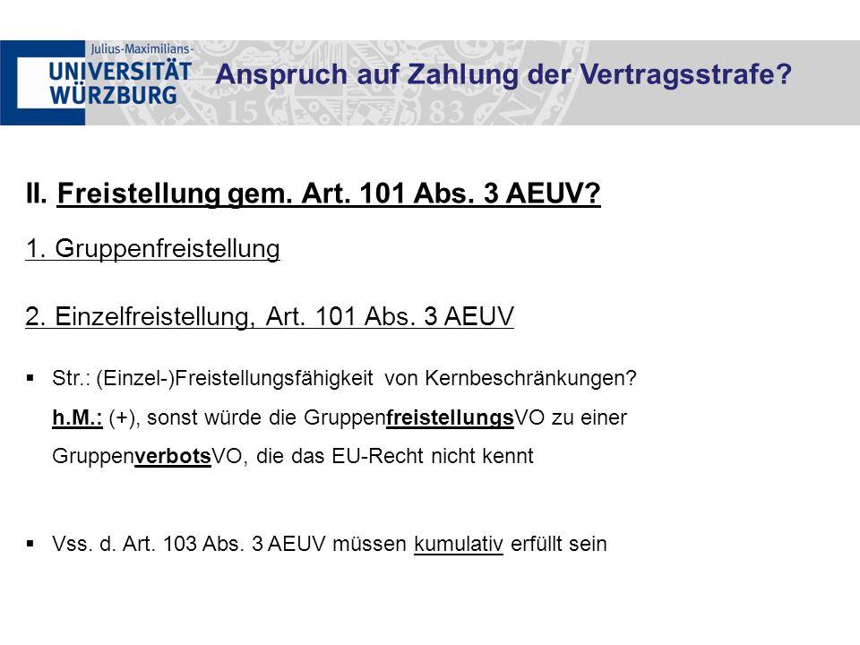 II. Freistellung gem. Art. 101 Abs. 3 AEUV? 1. Gruppenfreistellung 2. Einzelfreistellung, Art. 101 Abs. 3 AEUV  Str.: (Einzel-)Freistellungsfähigkeit