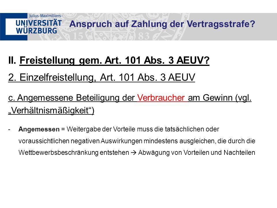 """II. Freistellung gem. Art. 101 Abs. 3 AEUV? 2. Einzelfreistellung, Art. 101 Abs. 3 AEUV c. Angemessene Beteiligung der Verbraucher am Gewinn (vgl. """"Ve"""