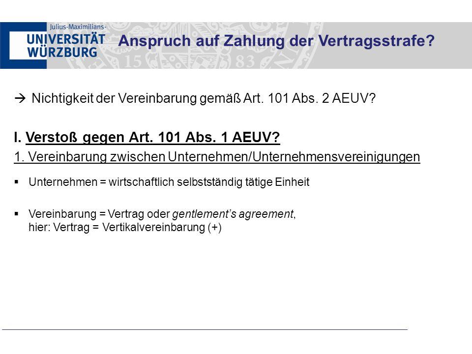  Nichtigkeit der Vereinbarung gemäß Art. 101 Abs. 2 AEUV? I. Verstoß gegen Art. 101 Abs. 1 AEUV? 1. Vereinbarung zwischen Unternehmen/Unternehmensver
