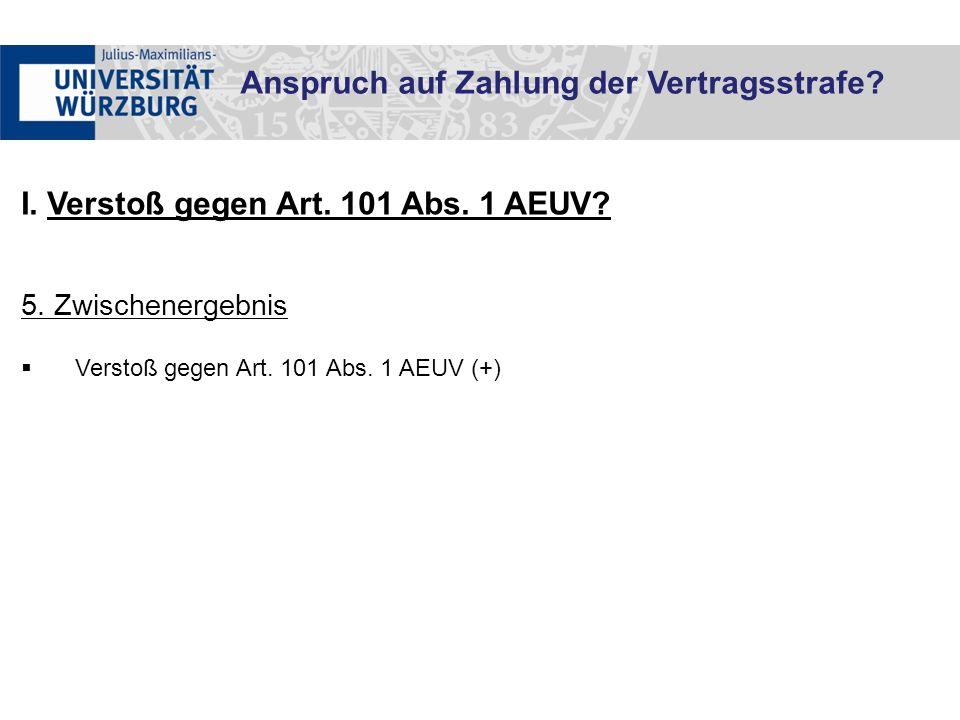 I. Verstoß gegen Art. 101 Abs. 1 AEUV. 5. Zwischenergebnis  Verstoß gegen Art.