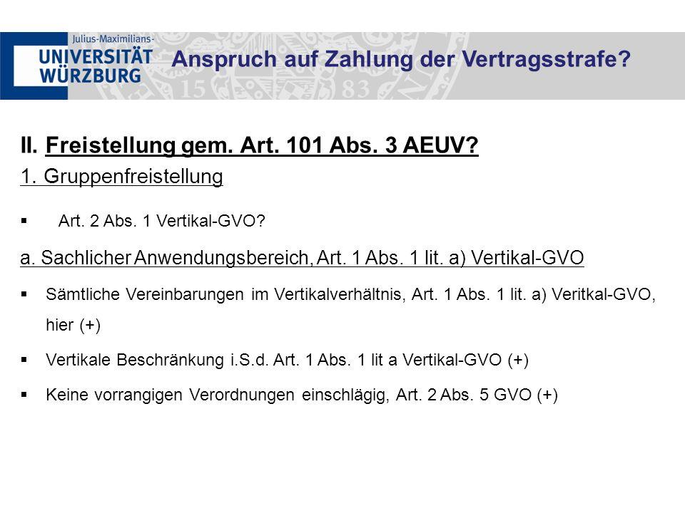 II. Freistellung gem. Art. 101 Abs. 3 AEUV? 1. Gruppenfreistellung  Art. 2 Abs. 1 Vertikal-GVO? a. Sachlicher Anwendungsbereich, Art. 1 Abs. 1 lit. a