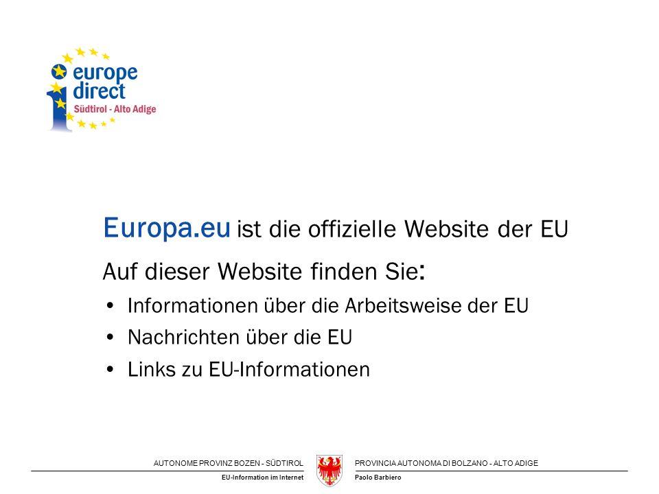 AUTONOME PROVINZ BOZEN - SÜDTIROLPROVINCIA AUTONOMA DI BOLZANO - ALTO ADIGE Paolo BarbieroEU-Information im Internet Europa.eu ist die offizielle Webs