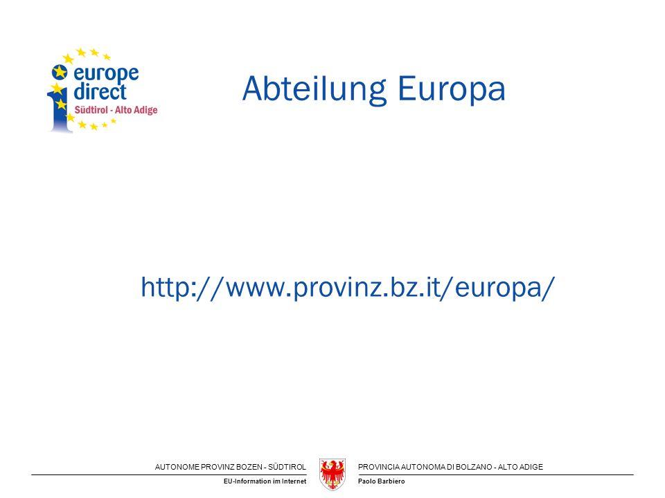 AUTONOME PROVINZ BOZEN - SÜDTIROLPROVINCIA AUTONOMA DI BOLZANO - ALTO ADIGE Paolo BarbieroEU-Information im Internet Abteilung Europa http://www.provi