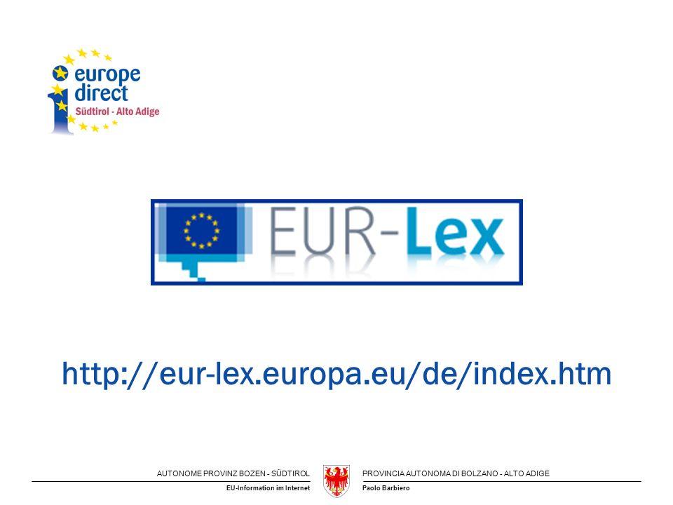 AUTONOME PROVINZ BOZEN - SÜDTIROLPROVINCIA AUTONOMA DI BOLZANO - ALTO ADIGE Paolo BarbieroEU-Information im Internet http://eur-lex.europa.eu/de/index