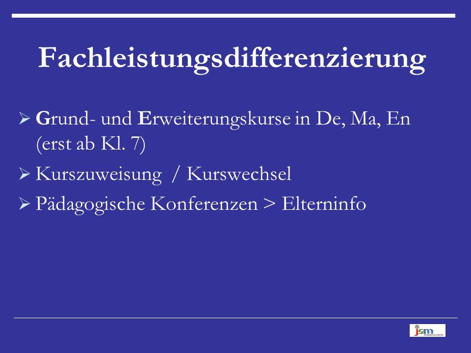 Fachleistungsdifferenzierung  Grund- und Erweiterungskurse in De, Ma, En (erst ab Kl.
