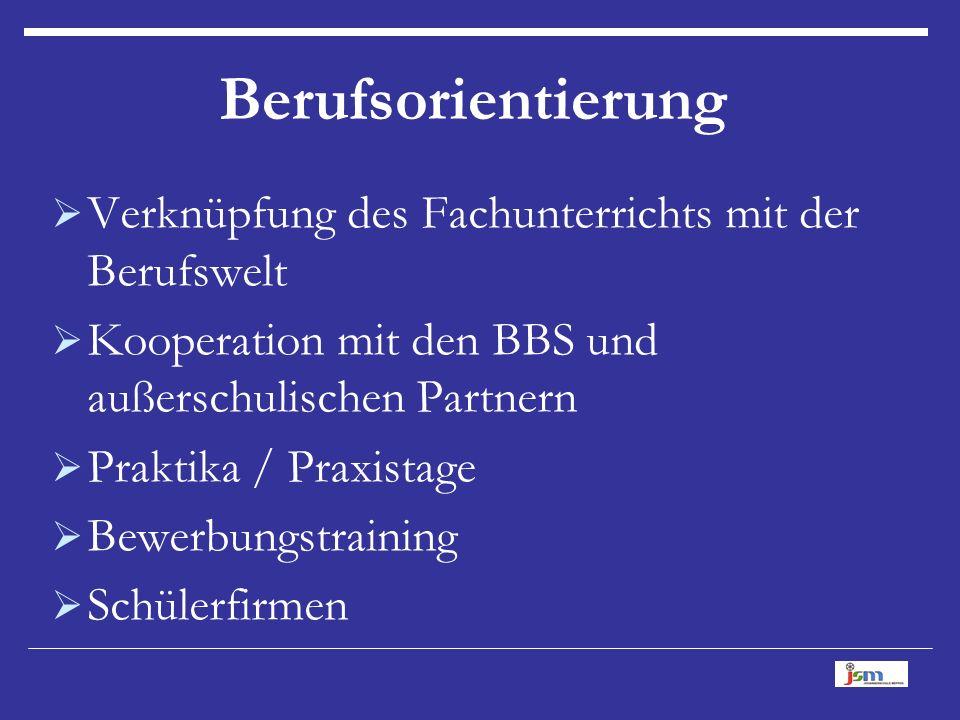 Berufsorientierung  Verknüpfung des Fachunterrichts mit der Berufswelt  Kooperation mit den BBS und außerschulischen Partnern  Praktika / Praxistage  Bewerbungstraining  Schülerfirmen