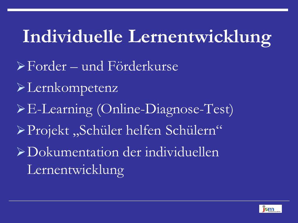 """Individuelle Lernentwicklung  Forder – und Förderkurse  Lernkompetenz  E-Learning (Online-Diagnose-Test)  Projekt """"Schüler helfen Schülern  Dokumentation der individuellen Lernentwicklung"""