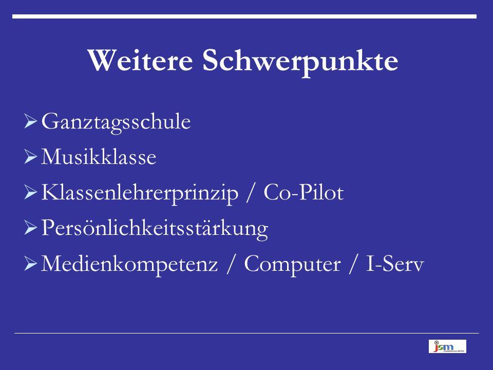 Weitere Schwerpunkte  Ganztagsschule  Musikklasse  Klassenlehrerprinzip / Co-Pilot  Persönlichkeitsstärkung  Medienkompetenz / Computer / I-Serv
