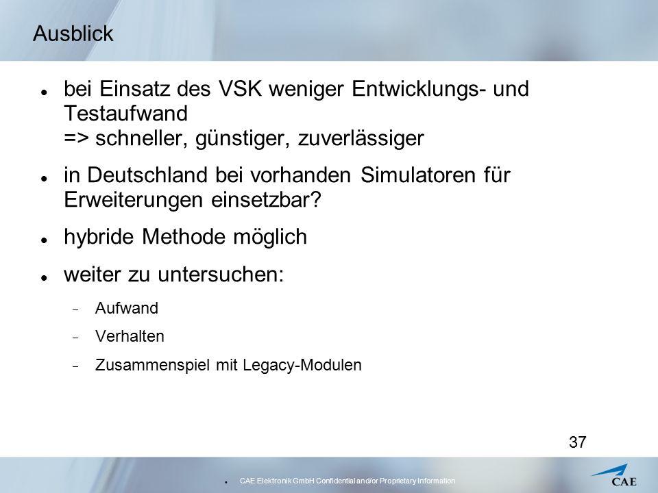 CAE Elektronik GmbH Confidential and/or Proprietary Information 37 Ausblick bei Einsatz des VSK weniger Entwicklungs- und Testaufwand => schneller, gü