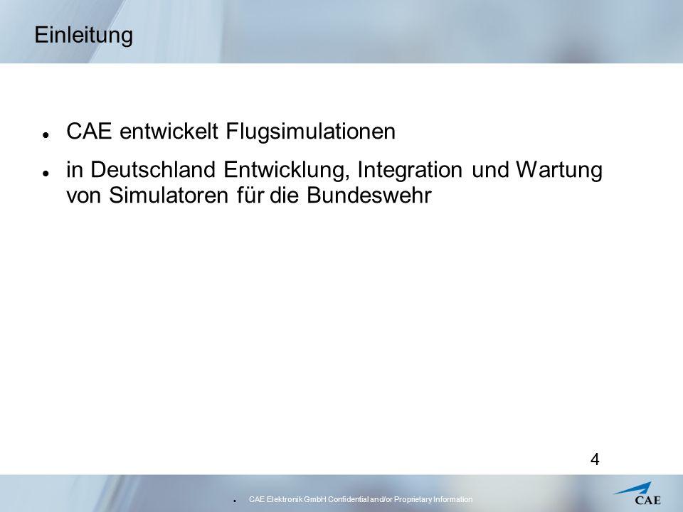 CAE Elektronik GmbH Confidential and/or Proprietary Information 5 Einleitung Fluggeräte müssen modelliert werden Unterteilung in Systeme Systeme einzeln modelliert in Simulation zusammenspielen