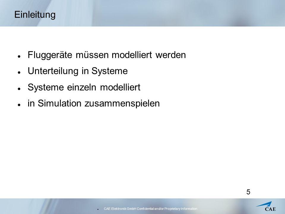 CAE Elektronik GmbH Confidential and/or Proprietary Information 5 Einleitung Fluggeräte müssen modelliert werden Unterteilung in Systeme Systeme einze