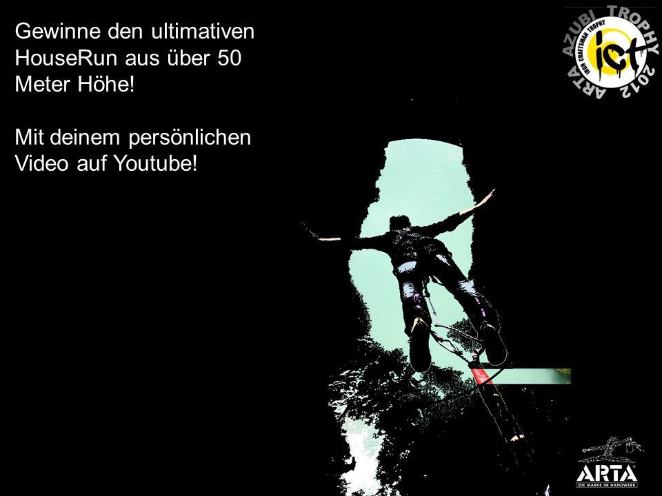 Gewinne den ultimativen HouseRun aus über 50 Meter Höhe! Mit deinem persönlichen Video auf Youtube!