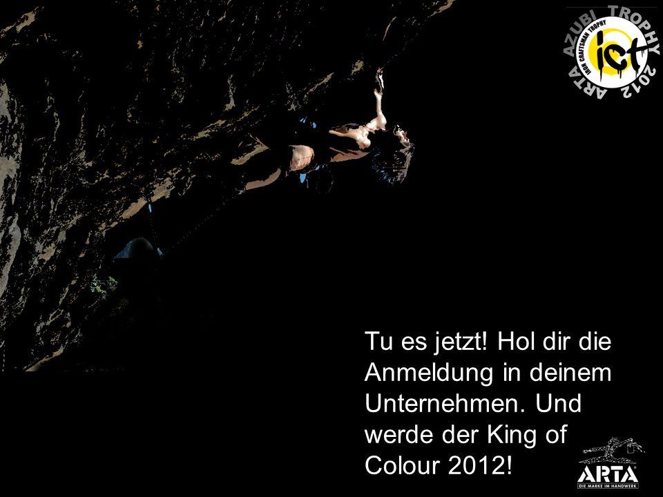 Tu es jetzt! Hol dir die Anmeldung in deinem Unternehmen. Und werde der King of Colour 2012!