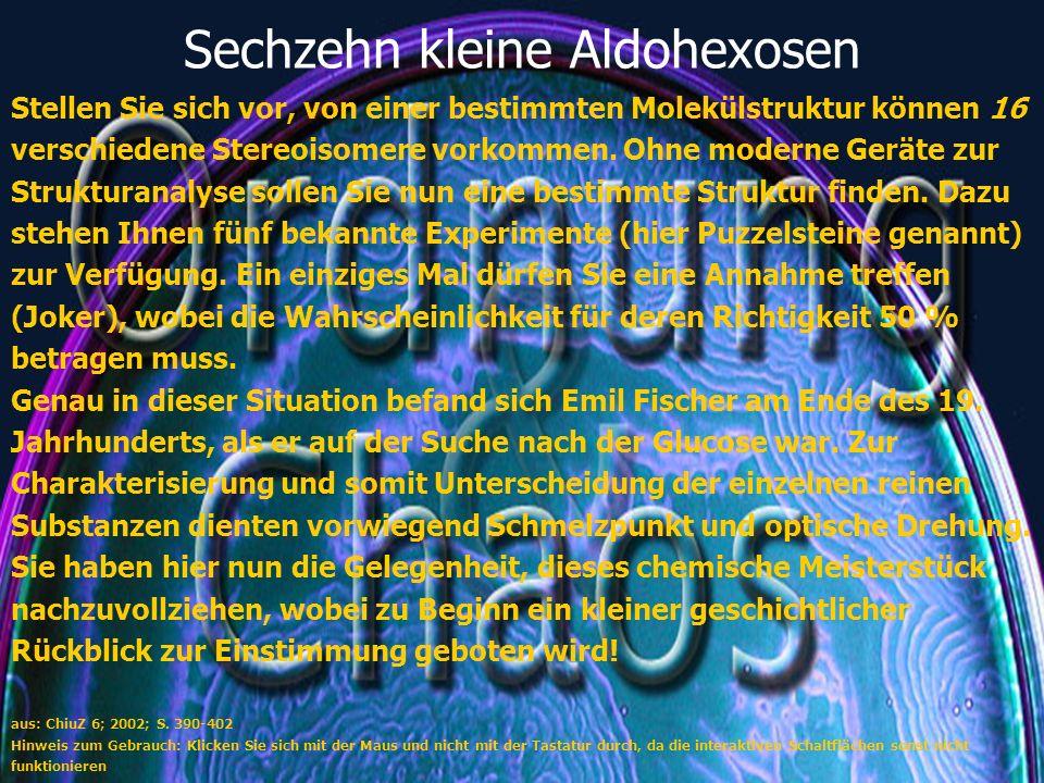 Sechzehn kleine Aldohexosen Stellen Sie sich vor, von einer bestimmten Molekülstruktur können 16 verschiedene Stereoisomere vorkommen.