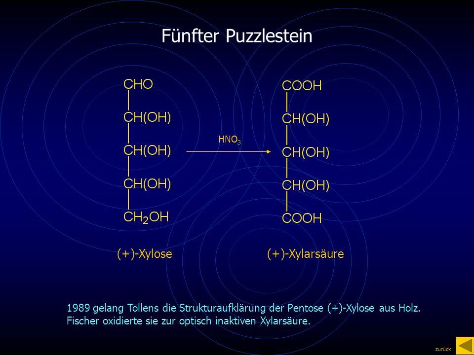 Fünfter Puzzlestein HNO 3 1989 gelang Tollens die Strukturaufklärung der Pentose (+)-Xylose aus Holz.