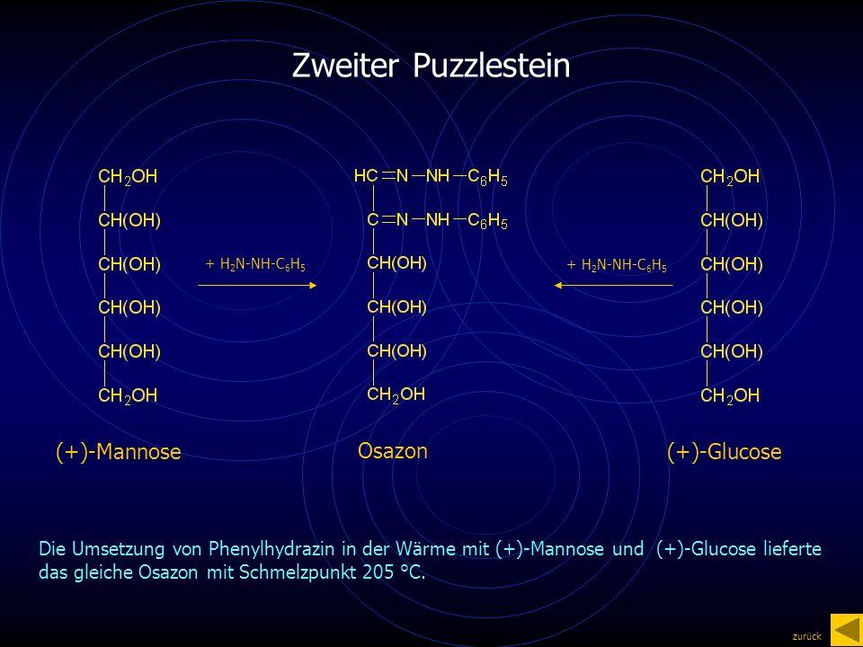 Zweiter Puzzlestein Die Umsetzung von Phenylhydrazin in der Wärme mit (+)-Mannose und (+)-Glucose lieferte das gleiche Osazon mit Schmelzpunkt 205 °C.