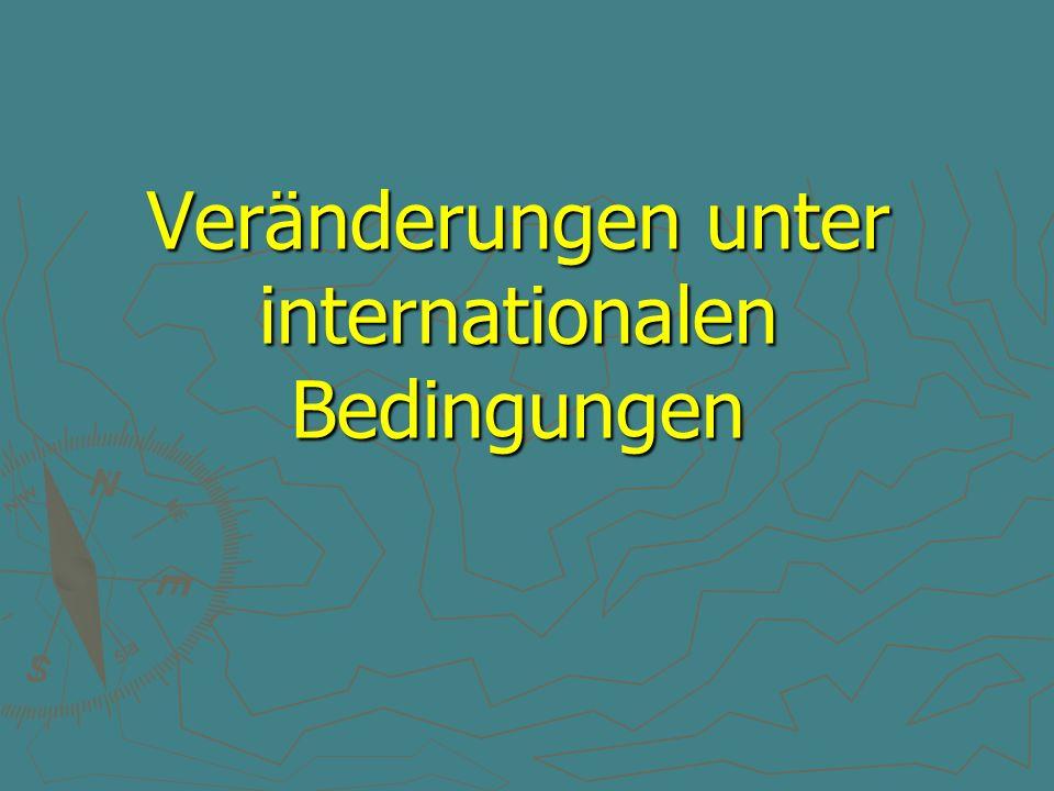 Veränderungen unter internationalen Bedingungen
