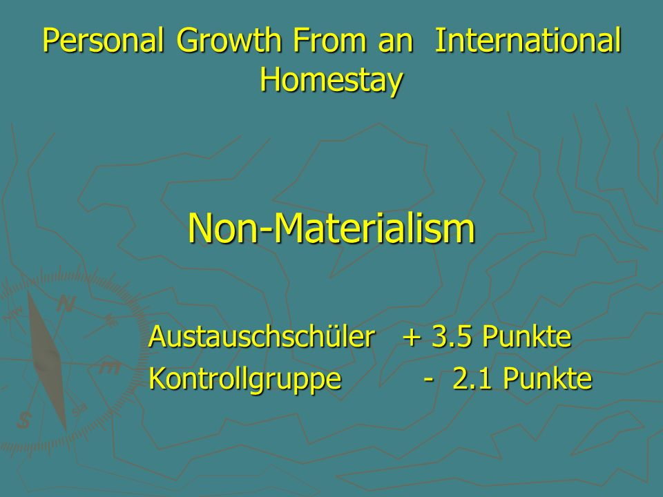 Personal Growth From an International Homestay Non-Materialism Austauschschüler + 3.5 Punkte Austauschschüler + 3.5 Punkte Kontrollgruppe - 2.1 Punkte Kontrollgruppe - 2.1 Punkte