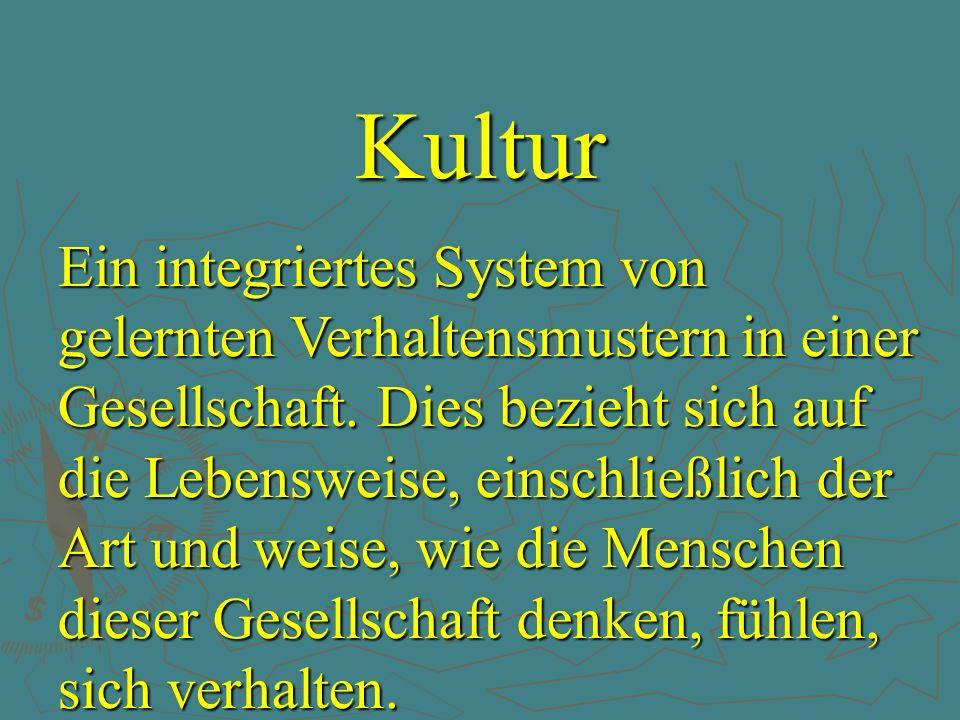 Kultur Ein integriertes System von gelernten Verhaltensmustern in einer Gesellschaft. Dies bezieht sich auf die Lebensweise, einschließlich der Art un