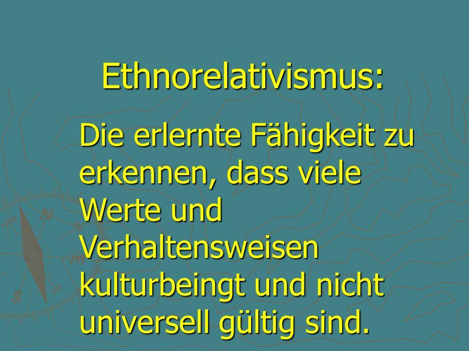 Ethnorelativismus: Ethnorelativismus: Die erlernte Fähigkeit zu erkennen, dass viele Werte und Verhaltensweisen kulturbeingt und nicht universell gült