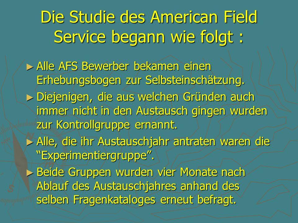 Die Studie des American Field Service begann wie folgt : ► Alle AFS Bewerber bekamen einen Erhebungsbogen zur Selbsteinschätzung. ► Diejenigen, die au