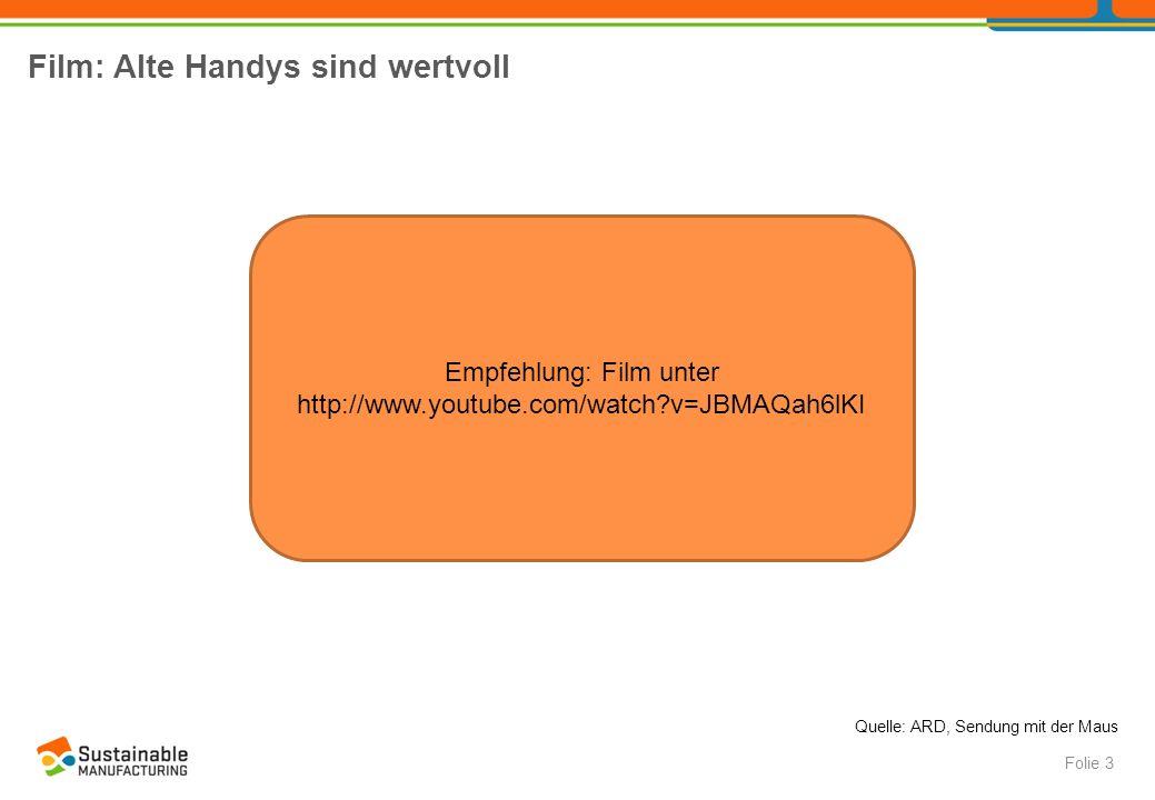 Film: Alte Handys sind wertvoll Folie 3 Quelle: ARD, Sendung mit der Maus Empfehlung: Film unter http://www.youtube.com/watch?v=JBMAQah6lKI