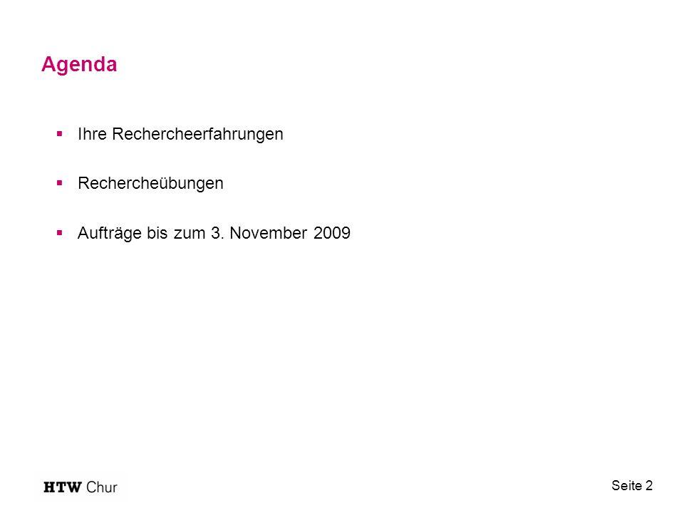 Seite 2 Agenda  Ihre Rechercheerfahrungen  Rechercheübungen  Aufträge bis zum 3. November 2009