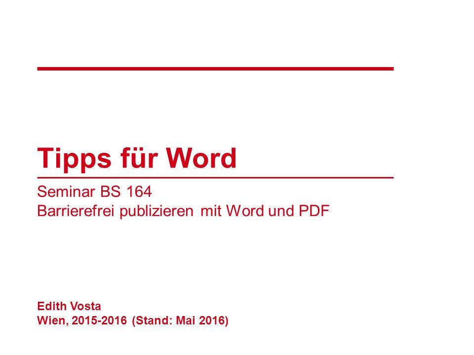 Tipps für Word Seminar BS 164 Barrierefrei publizieren mit Word und PDF Edith Vosta Wien, 2015-2016 (Stand: Mai 2016)