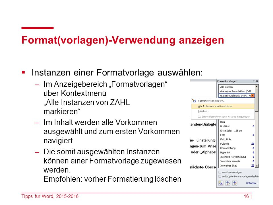 """Format(vorlagen)-Verwendung anzeigen  Instanzen einer Formatvorlage auswählen: –Im Anzeigebereich """"Formatvorlagen über Kontextmenü """"Alle Instanzen von ZAHL markieren –Im Inhalt werden alle Vorkommen ausgewählt und zum ersten Vorkommen navigiert –Die somit ausgewählten Instanzen können einer Formatvorlage zugewiesen werden."""