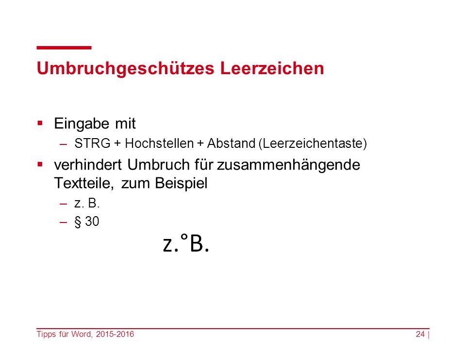 Umbruchgeschützes Leerzeichen  Eingabe mit –STRG + Hochstellen + Abstand (Leerzeichentaste)  verhindert Umbruch für zusammenhängende Textteile, zum Beispiel –z.