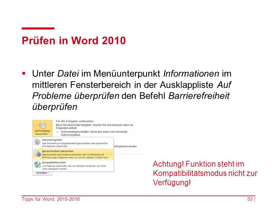 Prüfen in Word 2010  Unter Datei im Menüunterpunkt Informationen im mittleren Fensterbereich in der Ausklappliste Auf Probleme überprüfen den Befehl Barrierefreiheit überprüfen Tipps für Word, 2015-201653 | Achtung.