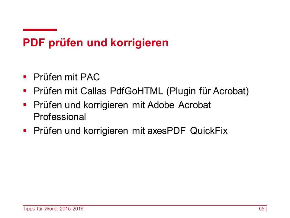 PDF prüfen und korrigieren  Prüfen mit PAC  Prüfen mit Callas PdfGoHTML (Plugin für Acrobat)  Prüfen und korrigieren mit Adobe Acrobat Professional  Prüfen und korrigieren mit axesPDF QuickFix Tipps für Word, 2015-201665 |