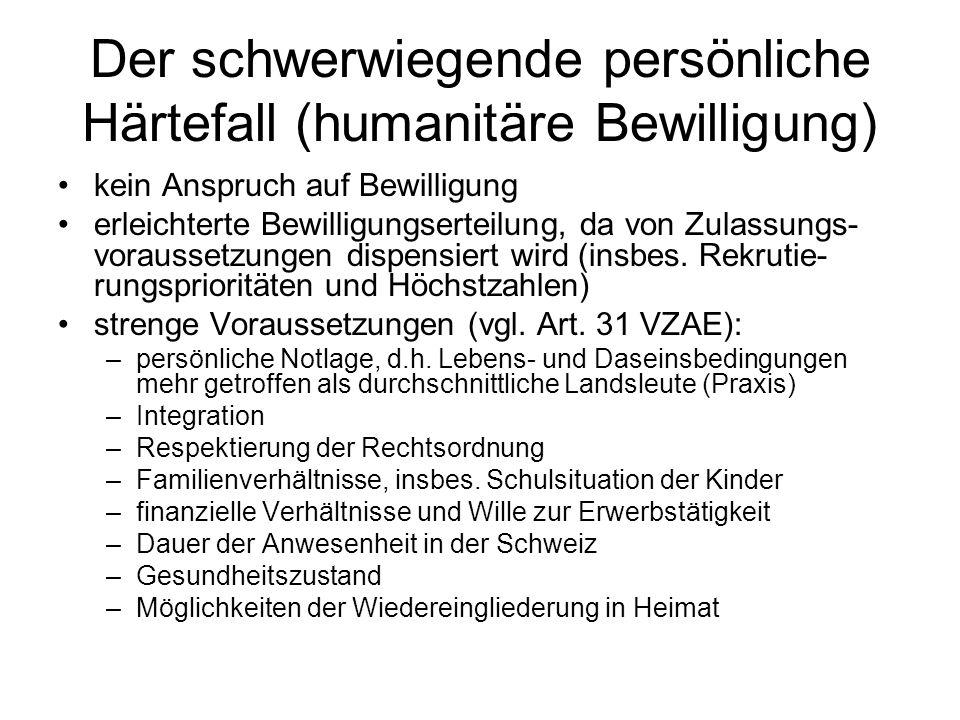 Der schwerwiegende persönliche Härtefall (humanitäre Bewilligung) kein Anspruch auf Bewilligung erleichterte Bewilligungserteilung, da von Zulassungs- voraussetzungen dispensiert wird (insbes.