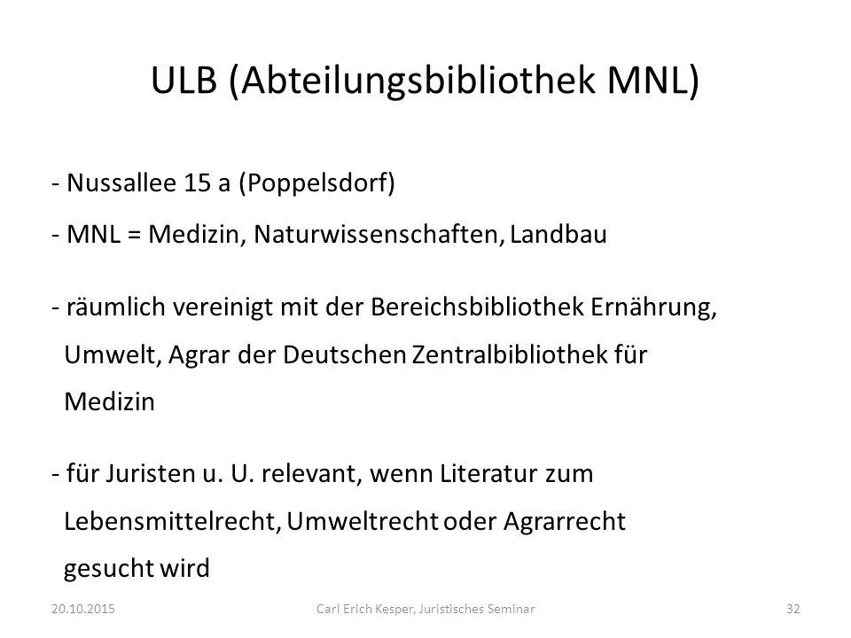 ULB (Abteilungsbibliothek MNL) - Nussallee 15 a (Poppelsdorf) - MNL = Medizin, Naturwissenschaften, Landbau - räumlich vereinigt mit der Bereichsbibliothek Ernährung, Umwelt, Agrar der Deutschen Zentralbibliothek für Medizin - für Juristen u.