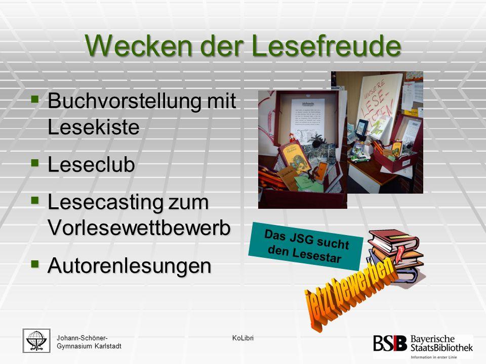 Johann-Schöner- Gymnasium Karlstadt KoLibri Wecken der Lesefreude  Buchvorstellung mit Lesekiste  Leseclub  Lesecasting zum Vorlesewettbewerb  Autorenlesungen Das JSG sucht den Lesestar