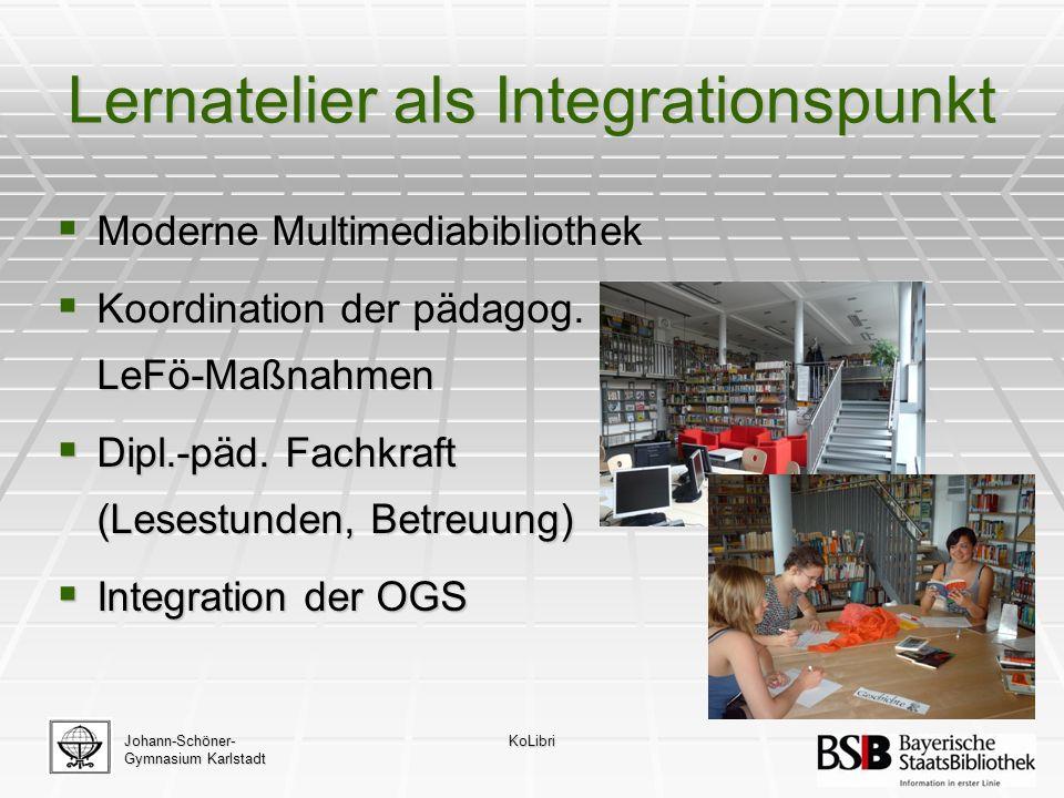 Johann-Schöner- Gymnasium Karlstadt KoLibri Lernatelier als Integrationspunkt  Moderne Multimediabibliothek  Koordination der pädagog.