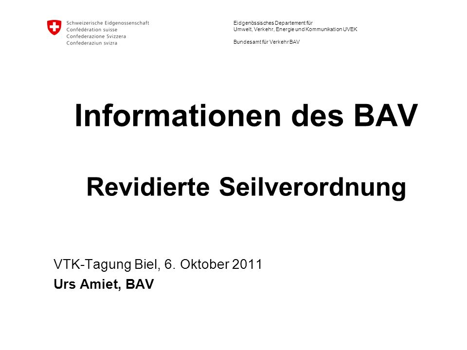 Eidgenössisches Departement für Umwelt, Verkehr, Energie und Kommunikation UVEK Bundesamt für Verkehr BAV Informationen des BAV Revidierte Seilverordn