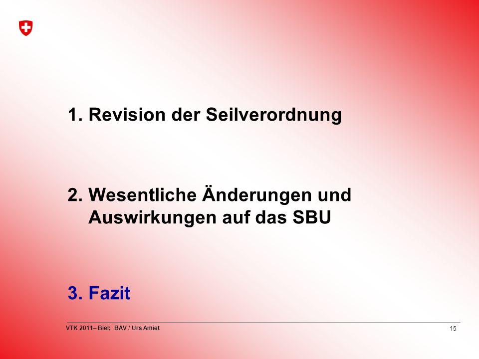 15 VTK 2011– Biel; BAV / Urs Amiet 1.Revision der Seilverordnung 2.Wesentliche Änderungen und Auswirkungen auf das SBU 3.Fazit