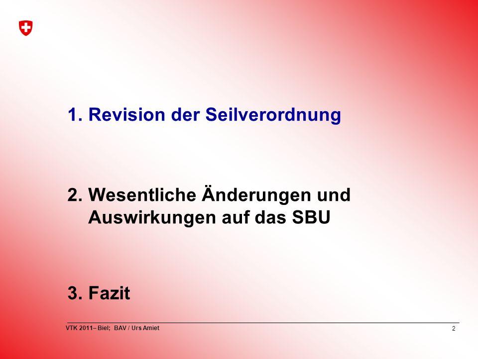 2 VTK 2011– Biel; BAV / Urs Amiet 1.Revision der Seilverordnung 2.Wesentliche Änderungen und Auswirkungen auf das SBU 3.Fazit