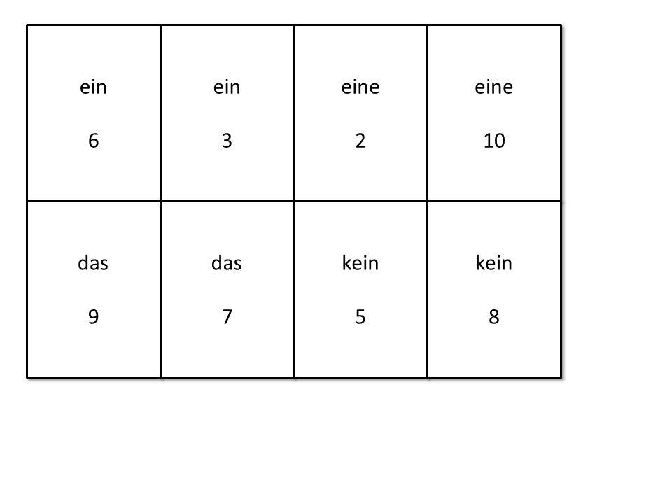 ein 6 ein 6 ein 3 ein 3 eine 2 eine 2 eine 10 eine 10 das 9 das 9 das 7 das 7 kein 5 kein 5 kein 8 kein 8
