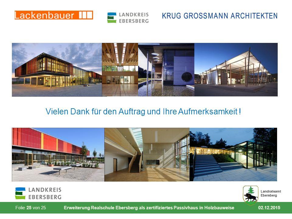Folie 25 von 25 Erweiterung Realschule Ebersberg als zertifiziertes Passivhaus in Holzbauweise 02.12.2015 Landratsamt Ebersberg Vielen Dank für den Au